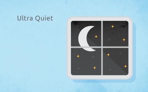Ultra Quiet
